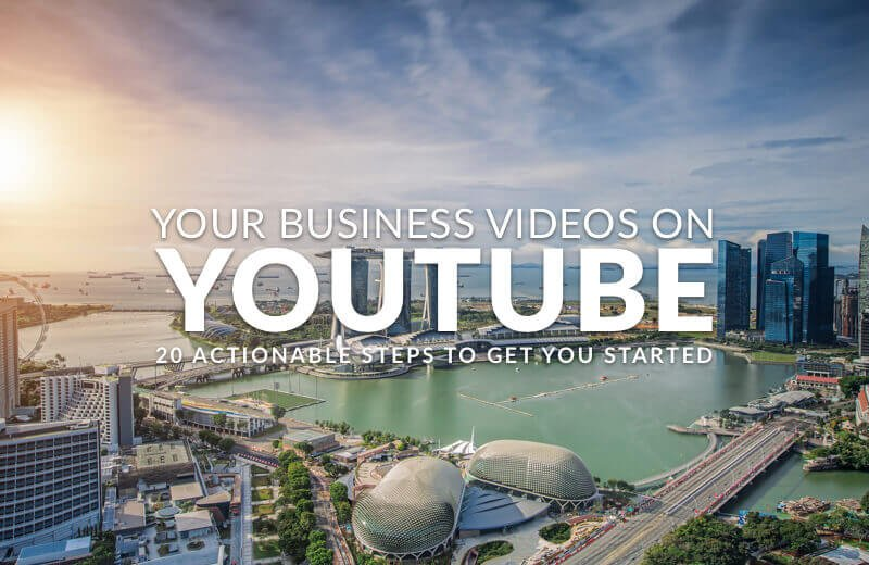 Your Business Videos on Youtube: 20 Actionable Steps to Get You Started