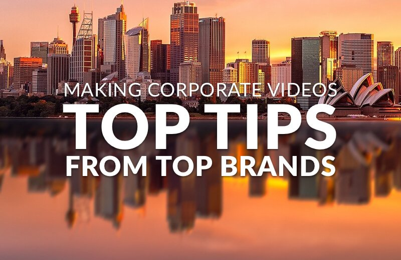 Making Corporate Videos: Top Tips from Top Brands